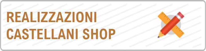 Realizzazioni Castellani Shop